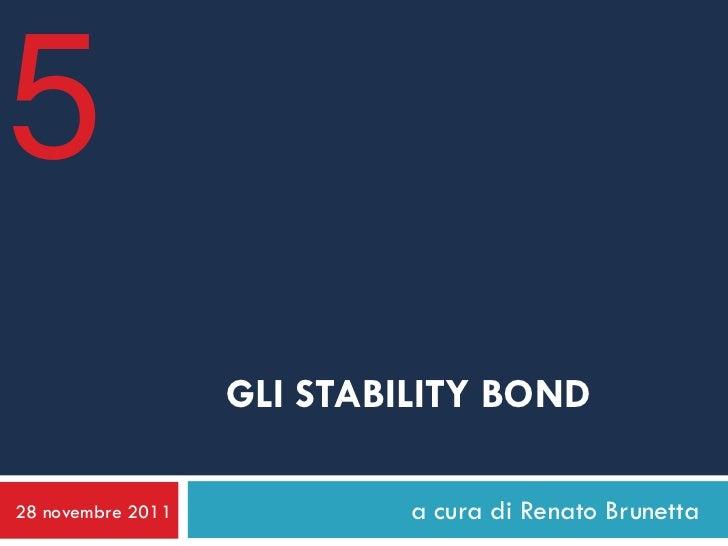 5                   GLI STABILITY BOND28 novembre 2011            a cura di Renato Brunetta