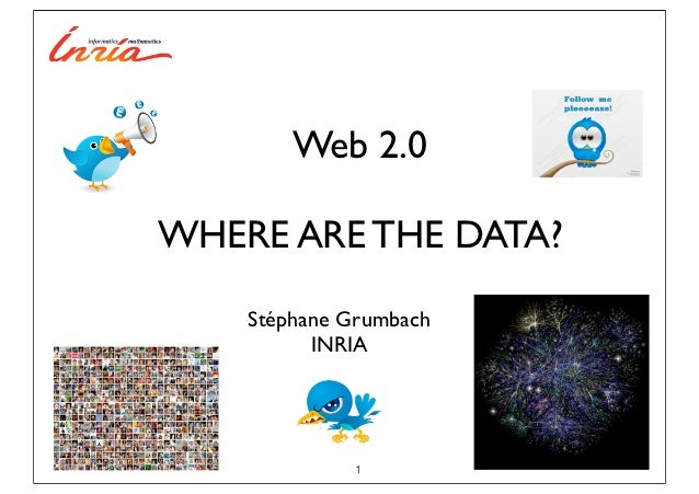 Web 2.0WHERE ARE THE DATA?    Stéphane Grumbach          INRIA             1