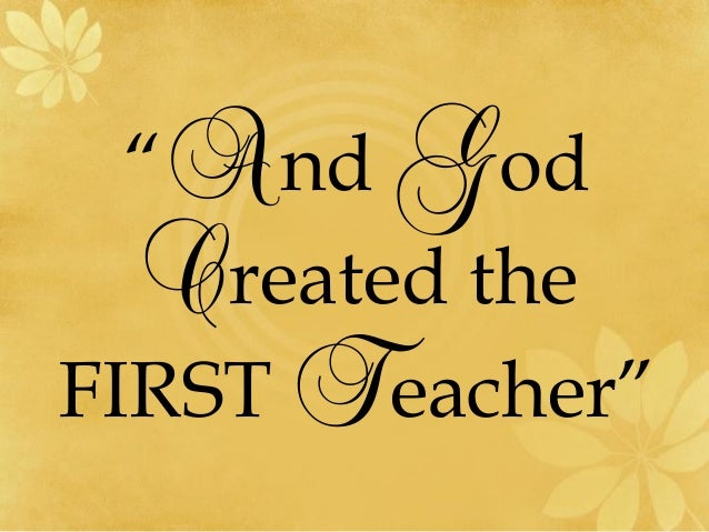 """And God  Created the  FIRST Teacher"""