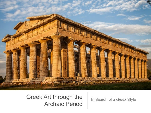 Greek Art through the   In Search of a Greek Style      Archaic Period