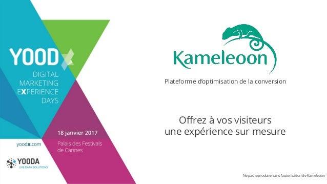 Ne pas reproduire sans l'autorisation de Kameleoon Offrez à vos visiteurs une expérience sur mesure Plateforme d'optimisat...