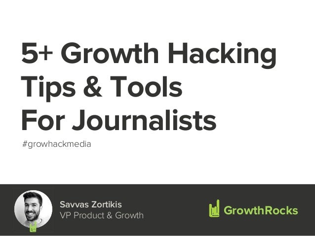 5+ Growth Hacking Tips & Tools For Journalists GrowthRocks Savvas Zortikis VP Product & Growth #growhackmedia
