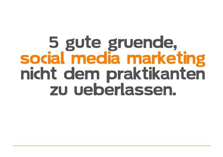 5 gute gruende, social media marketing nicht dem praktikanten     zu ueberlassen.
