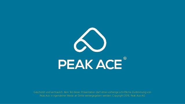 Geschützt und vertraulich. Kein Teil dieser Präsentation darf ohne vorherige schriftliche Zustimmung von Peak Ace in irgen...