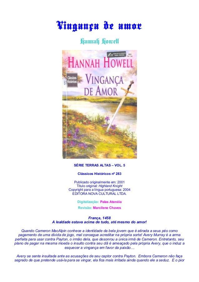 Vingança de amor  Hannah Howell  SÉRIE TERRAS ALTAS – VOL. 5  Clássicos Históricos nº 283  Publicado originalmente em: 200...