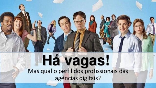 Pedro Waengertner – pedrowm@gmail.com - @pedrowm Há vagas! Mas qual o perfil dos profissionais das agências digitais?