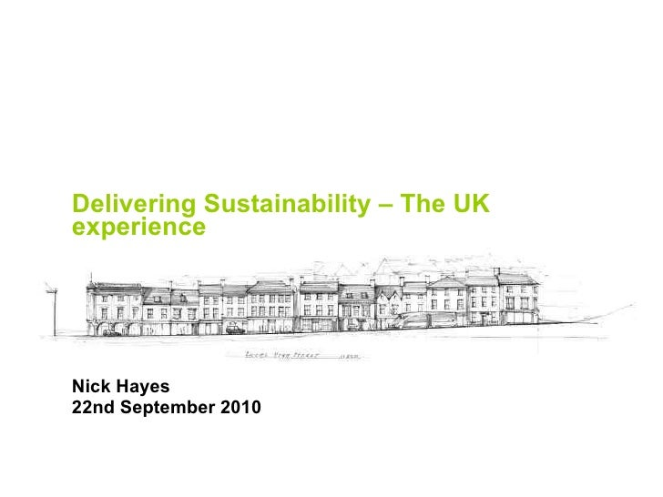 Delivering Sustainability – The UK experience Nick Hayes 22nd September 2010