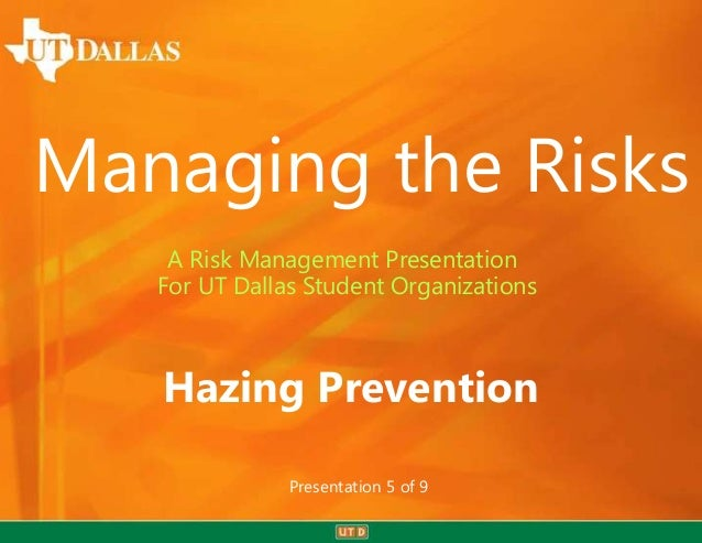 Managing the Risks A Risk Management Presentation For UT Dallas Student Organizations  Hazing Prevention Presentation 5 of...