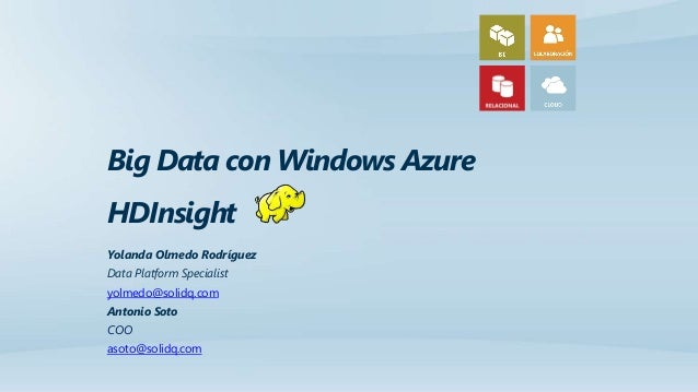 Big Data con Windows Azure HDInsight Yolanda Olmedo Rodríguez Data Platform Specialist yolmedo@solidq.com Antonio Soto COO...