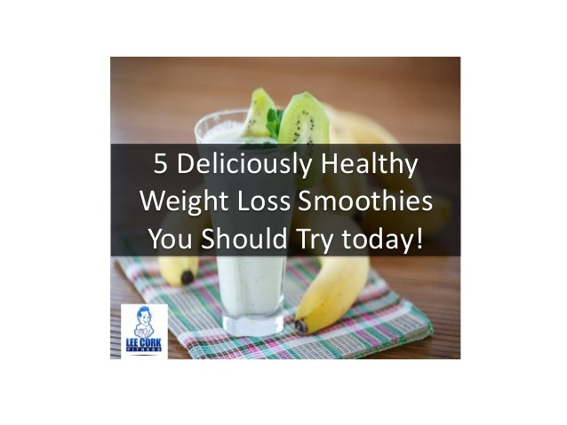 5 Deliciously Healthy Weight Loss Smoothies You Should Try today!