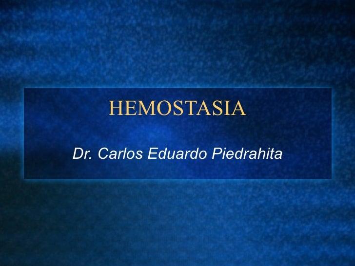 HEMOSTASIA Dr. Carlos Eduardo Piedrahita