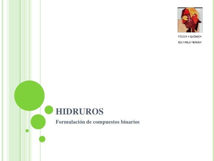 HIDRUROS<br />Formulación de compuestos binarios<br />