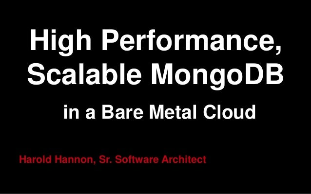 High Performance,Scalable MongoDBin a Bare Metal CloudHarold Hannon, Sr. Software Architect
