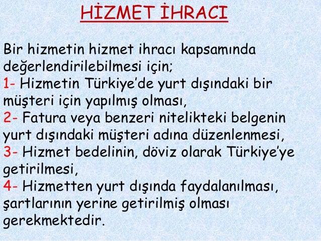 HİZMET İHRACI Bir hizmetin hizmet ihracı kapsamında değerlendirilebilmesi için; 1- Hizmetin Türkiye'de yurt dışındaki bir ...