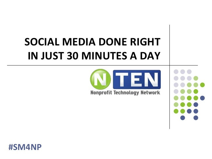 Social Media Done Right in Just 30 Minutes a Day<br />#SM4NP<br />