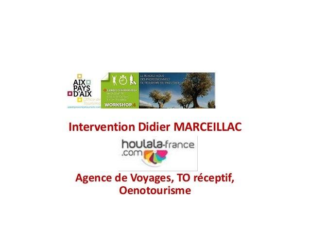 Intervention Didier MARCEILLAC  Agence de Voyages, TO réceptif, Oenotourisme