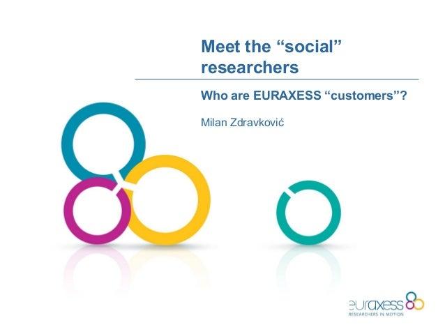 "Meet the ""social""researchersMilan ZdravkovićWho are EURAXESS ""customers""?"