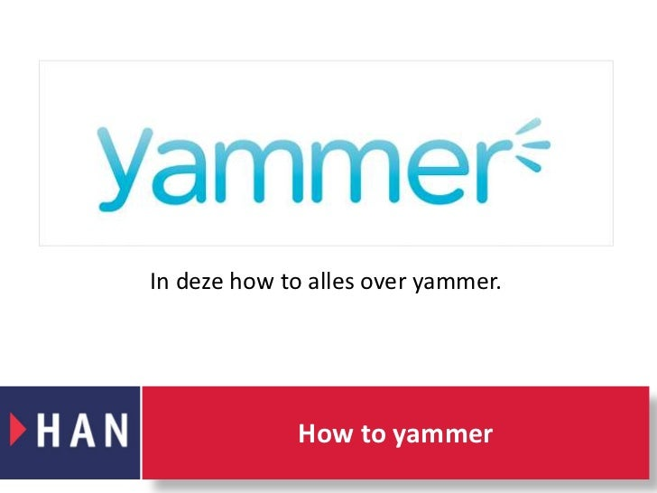 In deze how to alles over yammer. <br />How to yammer<br />