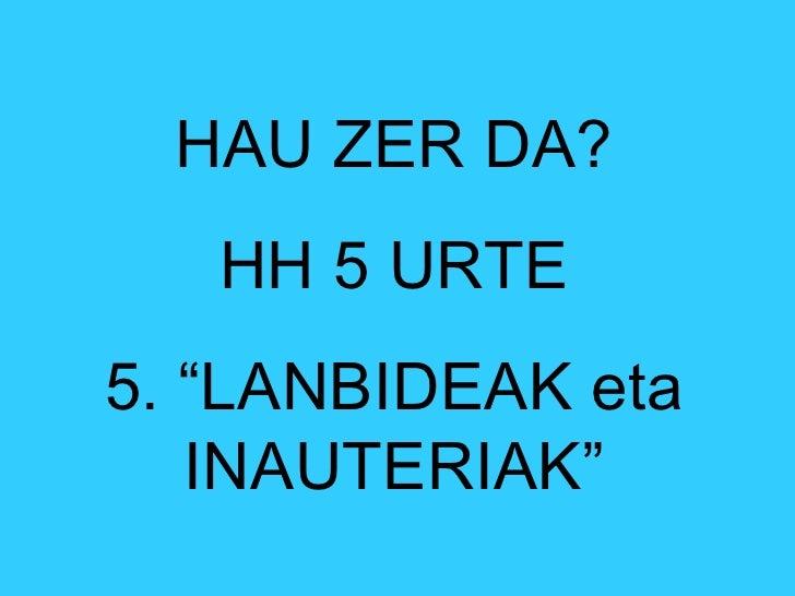 """HAU ZER DA? HH 5 URTE 5. """"LANBIDEAK eta INAUTERIAK"""""""