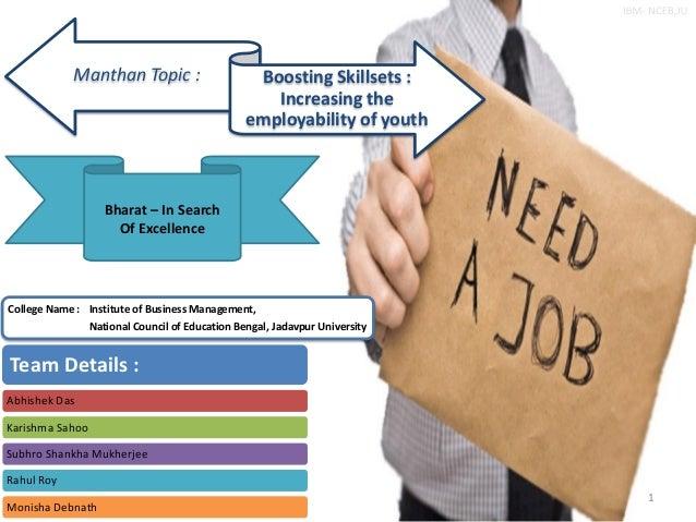 Manthan Topic : Boosting Skillsets : Increasing the employability of youth Abhishek Das Karishma Sahoo Subhro Shankha Mukh...