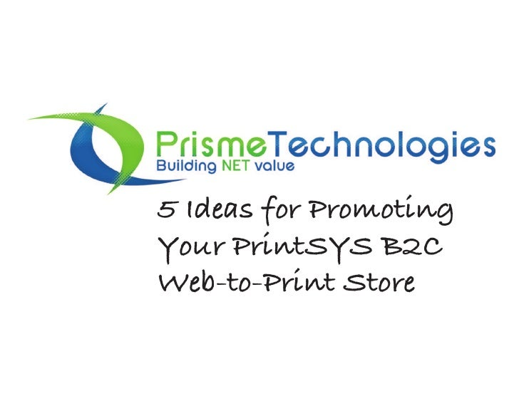 5 Ideas for PromotingYour PrintSYS B2CWeb-to-Print Store
