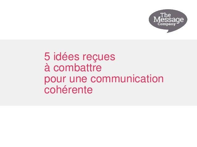 5 idées reçues à combattre pour une communication cohérente