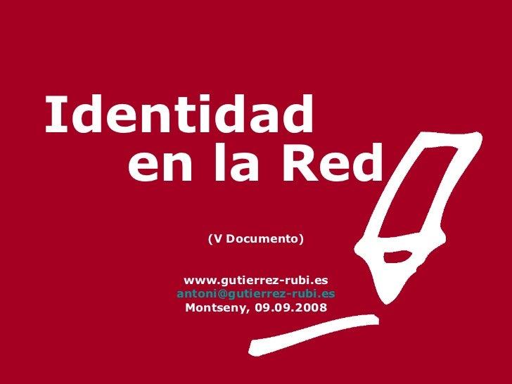 Identidad  en la Red (V Documento) www.gutierrez-rubi.es [email_address] Montseny, 09.09.2008