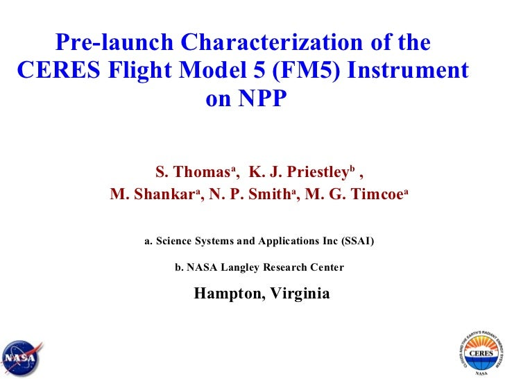 Pre-launch Characterization of the  CERES Flight Model 5 (FM5) Instrument  on NPP S. Thomas a ,  K. J. Priestley b   , M. ...