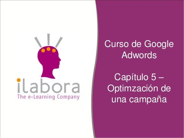 Curso de Google Adwords Capítulo 5 – Optimzación de una campaña
