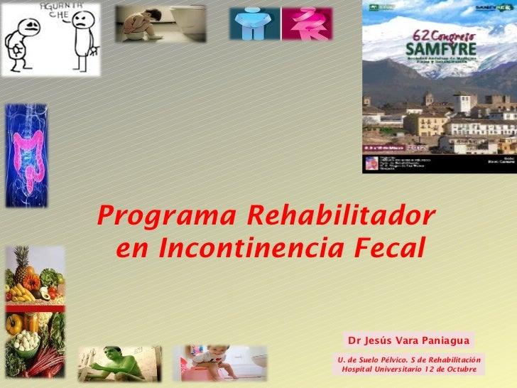 Congreso48   SERMEF            Programa Rehabilitador             en Incontinencia Fecal                               Dr ...