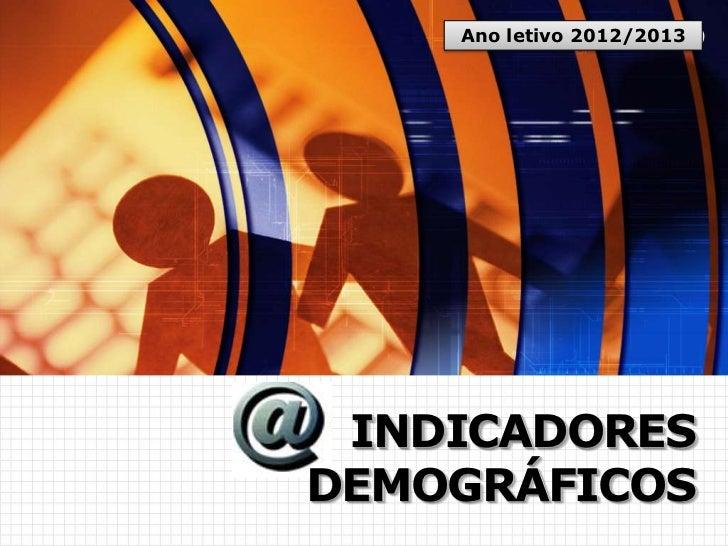 Ano letivo 2012/2013      www.themegallery.com                           LOGO INDICADORESDEMOGRÁFICOS