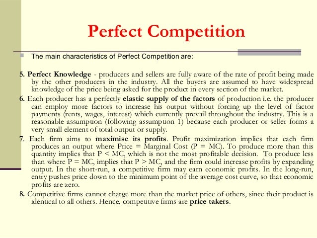characteristics of perfect competition Perfect competition - assumptions and characteristics perfect freedom it seems that we can come close to a world of perfect competition but in practice.