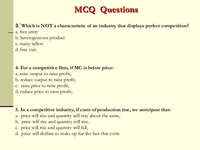mcq on perfect competition Under conditions of perfect competition, the price at which any given product will be supplied and purchased is the price that will result in the supply and the demand being equal this statement is known as the.