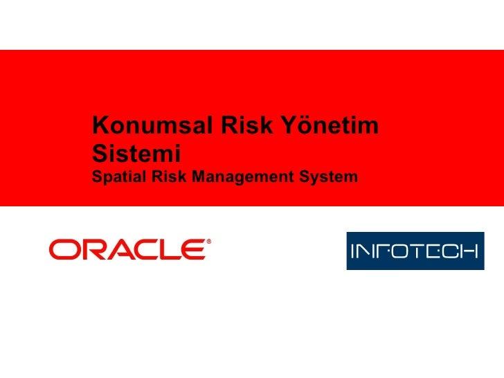 Konumsal Risk Yönetim Sistemi Spatial Risk Management System