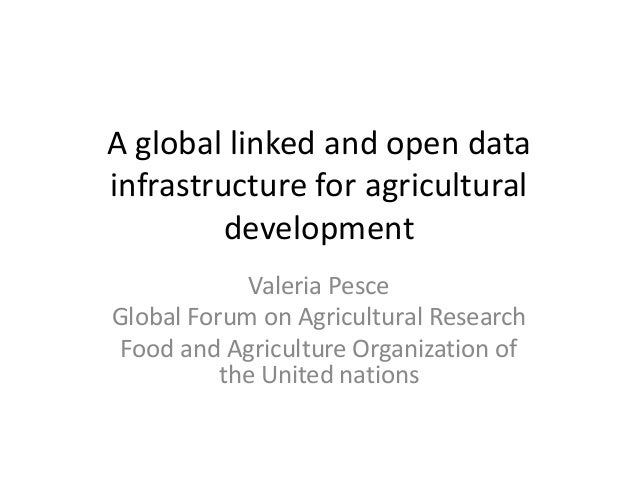 A global linked and open data infrastructure for agricultural development Valeria Pesce Global Forum on Agricultural Resea...