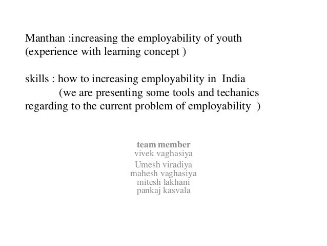 Manthan :increasing the employability of youth (experience with learning concept ) skills : how to increasing employabilit...