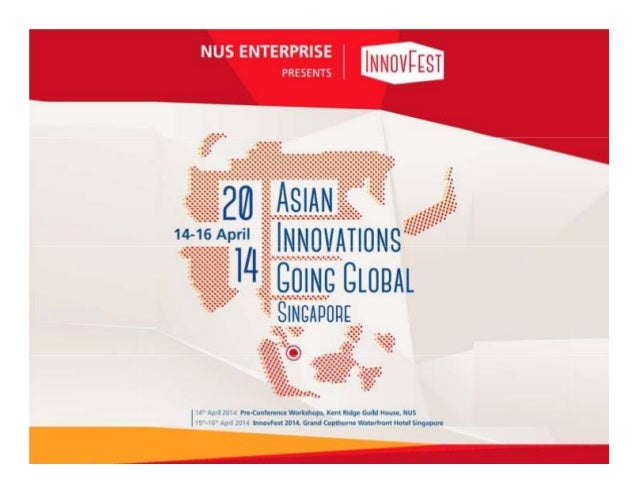 About InnovFest • NUS Enterprise's flagship event since 2006 • Innovation related activities that boost investments, techn...