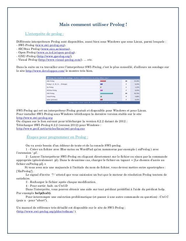 Mais comment utiliser Prolog ! L'interprète de prolog : Différents interpréteurs Prolog sont disponibles, aussi bien sous ...