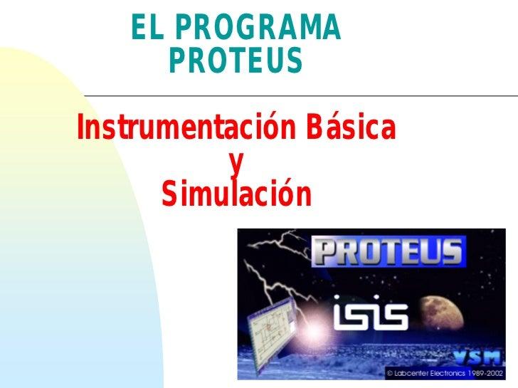 EL PROGRAMA     PROTEUSInstrumentación Básica          y      Simulación