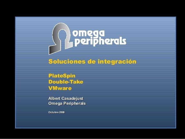 Soluciones de integración PlateSpin Double-Take VMware Albert CasadejustAlbert Casadejust Omega PeripheralsOmega Periphera...