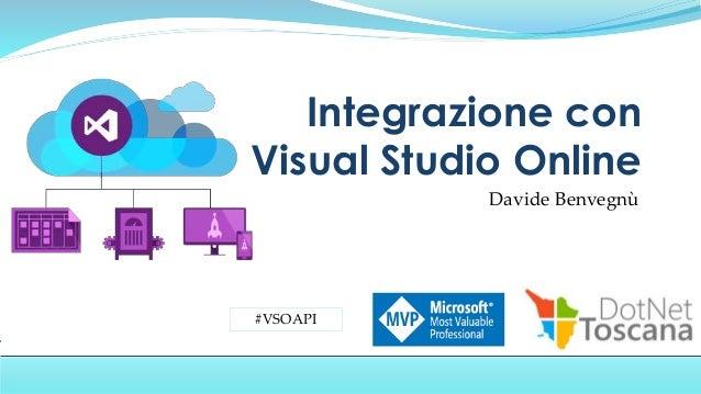 Davide Benvegnù Integrazione con Visual Studio Online #VSOAPI