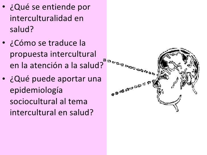 <ul><li>¿Qué se entiende por interculturalidad en salud? </li></ul><ul><li>¿Cómo se traduce la propuesta intercultural en ...