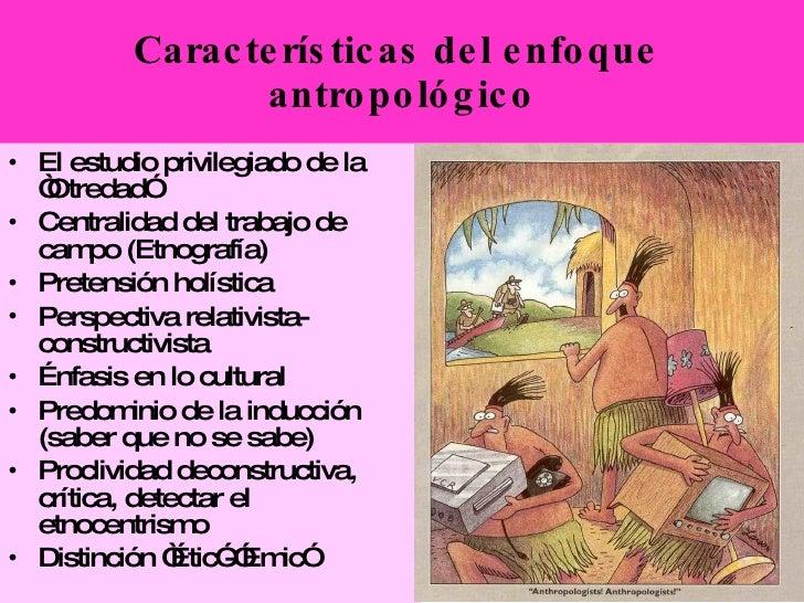 """<ul><li>El estudio privilegiado de la """"Otredad""""   </li></ul><ul><li>Centralidad del trabajo de campo (Etnografía) </li></u..."""