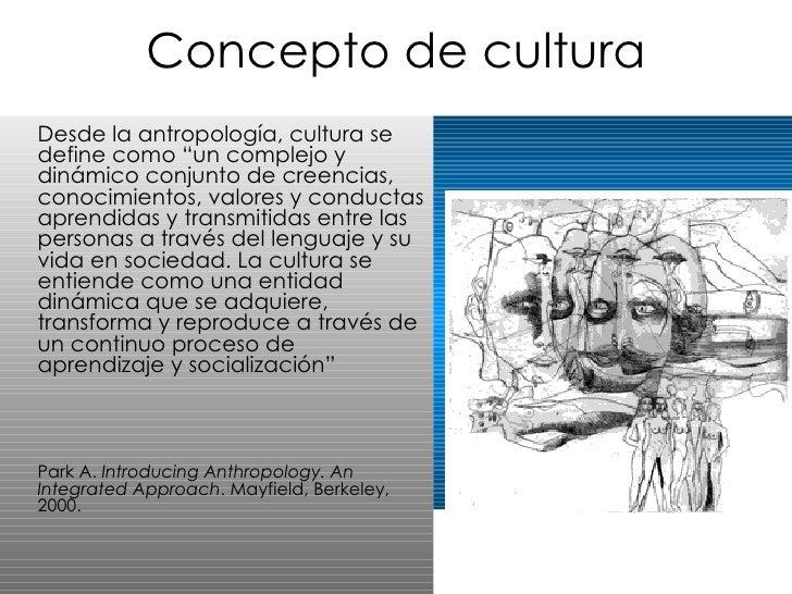 """Concepto de cultura <ul><li>Desde la antropología, cultura se define como """"un complejo y dinámico conjunto de creencias, c..."""