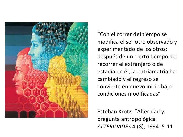 """<ul><li>"""" Con el correr del tiempo se modifica el ser otro observado y experimentado de los otros; después de un cierto ti..."""