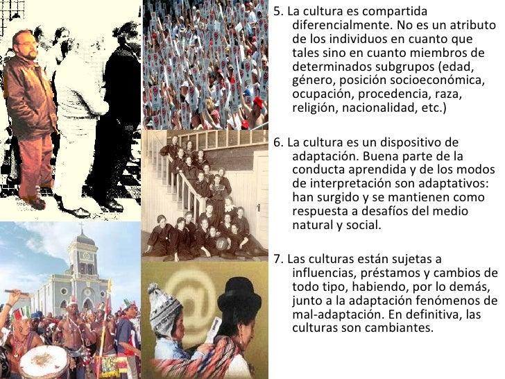 <ul><li>5. La cultura es compartida diferencialmente. No es un atributo de los individuos en cuanto que tales sino en cuan...