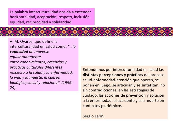 """A. M. Oyarce, que define la interculturalidad en salud como:  """"…la  capacidad  de moverse equilibradamente entre conocimie..."""