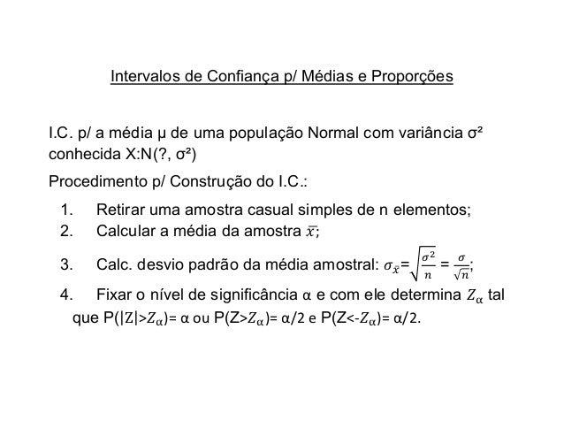 Intervalos de Confiança p/ Médias e ProporçõesI.C. p/ a média µ de uma população Normal com variância σ²conhecida X:N(?, σ...