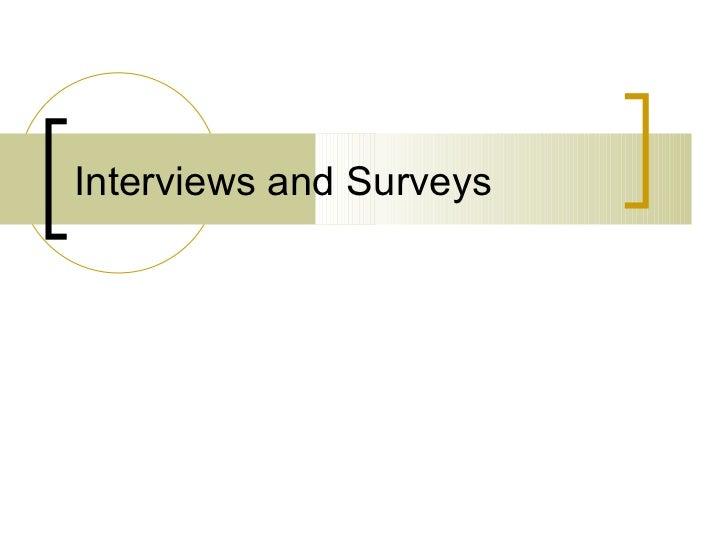 Interviews and Surveys
