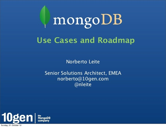 Use Cases and Roadmap                                 Norberto Leite                         Senior Solutions Architect, E...